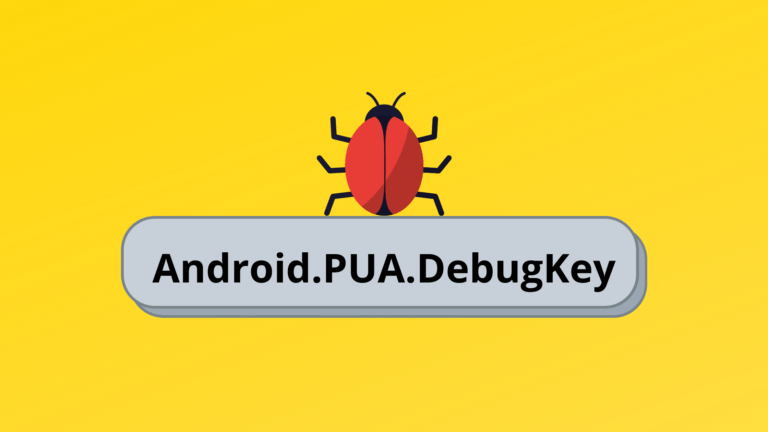 What is Android.PUA.DebugKey? How to Fix it?