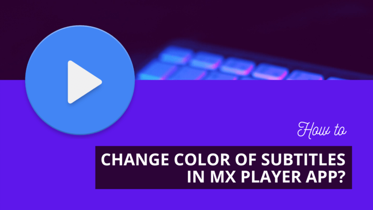 How to Change Color of Subtitles in MX Player App? : 6 Steps