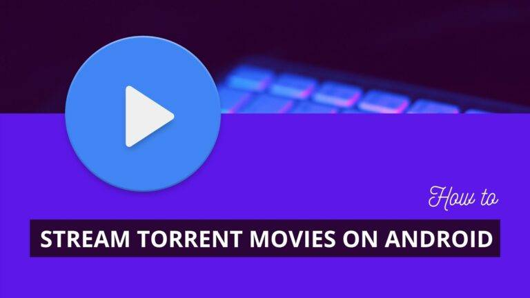 How to Stream Torrent Movies in Android