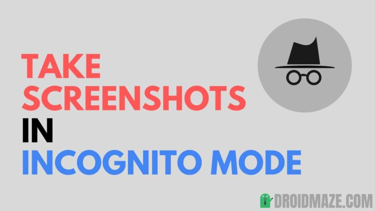How to Take Screenshots in Incognito Mode in Android [UPDATED]